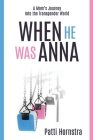 When He Was Anna: A Mom's Journey Into the Transgender World Cover Image