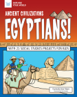 Ancient Civilizations: Egyptians!: With 25 Social Studies Projects for Kids (Explore Your World) Cover Image