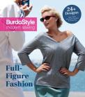 Full-Figure Fashion: 24 Plus-Size Patterns for Every Day (Burdastyle Modern Sewing) Cover Image