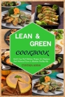 Lean and Green Cookbook: Quick, Easy And Delicious Recipes For Beginners And Advanced Users to Maintain Healthy Life Cover Image