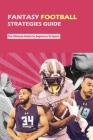 Fantasy Football Strategies Guide: The Ultimate Guide For Beginners To Expert: Fantasy Football Guide 2020 Cover Image