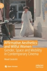 Affirmative Aesthetics and Wilful Women: Gender, Space and Mobility in Contemporary Cinema Cover Image