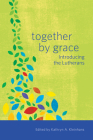 Together by Grace: Introducing the Lutherans Cover Image