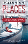 Changing Places: True Stories From Women on the Water Cover Image
