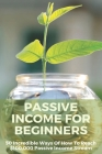 Passive Income For Beginners: 50 Incredible Ways Of How To Reach $100,000 Passive Income Stream: Passive Income With No Money Cover Image