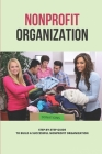 Nonprofit Organization: Step-By-Step Guide To Build A Successful Nonprofit Organization: Work In Nonprofits Cover Image