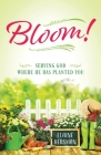 Bloom! Serving God Where He Has Planted You Cover Image