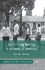 Performing Feeling in Cultures of Memory (Palgrave MacMillan Memory Studies) Cover Image