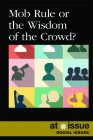 Mob Rule or the Wisdom of the Crowd? (At Issue) Cover Image