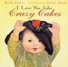 I Love You Like Crazy Cakes Cover Image