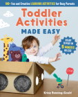 Toddler Activities Made Easy: 100+ Fun and Creative Learning Activities for Busy Parents Cover Image