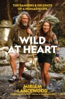 Wild at Heart: The Dangers and Delights of a Nomadic Life Cover Image