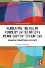 Regulating the Use of Force by United Nations Peace Support Operations: Balancing Promises and Outcomes (Challenges of Globalisation) Cover Image