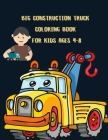Big Construction Truck Coloring Book for Kids Ages 4-8: Awesome Big Kids Coloring Book with Monster Trucks, Fire Trucks, Dump Trucks, Garbage Trucks, Cover Image