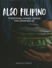 Also Filipino: 75 Regional Dishes I Never Had Growing Up Cover Image
