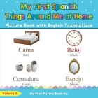 My First Spanish Things Around Me at Home Picture Book with English Translations: Bilingual Early Learning & Easy Teaching Spanish Books for Kids Cover Image