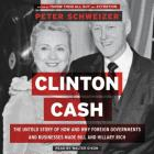 Clinton Cash Lib/E: The Untold Story of How and Why Foreign Governments and Businesses Helped Make Bill and Hillary Rich Cover Image