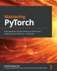 Mastering PyTorch: Build powerful neural network architectures using advanced PyTorch 1.x features Cover Image