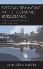 Everyday Belonging in the Post-Soviet Borderlands: Russian Speakers in Estonia and Kazakhstan Cover Image