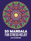 50 Mandalas for Stress-Relief Adult Coloring Book: Beautiful Mandalas for Stress Relief and Relaxation Cover Image
