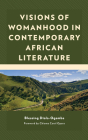 Visions of Womanhood in Contemporary African Literature Cover Image