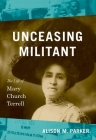 Unceasing Militant: The Life of Mary Church Terrell Cover Image