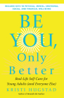 Be You, Only Better: Real-Life Self-Care for Young Adults (and Everyone Else) Cover Image