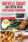 Breville Smart Air Fryer Oven Vegetarian Cookbook: Delicious and easy to make healthy vegetarian recipes in your air fryer oven Cover Image