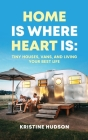 Home is Where Heart Is: Tiny Houses, Vans, and Living Your Best Life Cover Image