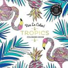 Vive Le Color! Tropics (Adult Coloring Book): Color In; De-stress (72 Tear-out Pages) Cover Image