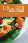 Lean and Green Cookbook: Quick and Easy to Follow Recipes to Rapid Weight Loss. Change Your Mindset and Start Living a Healthy Life. Cover Image