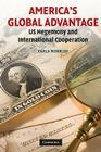 America's Global Advantage: US Hegemony and International Cooperation Cover Image