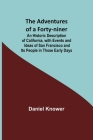 The Adventures of a Forty-niner; An Historic Description of California, with Events and Ideas of San Francisco and Its People in Those Early Days Cover Image