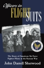 Officers in Flight Suits: The Story of American Air Force Fighter Pilots in the Korean War Cover Image