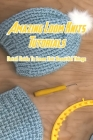 Amazing Loom Knits Tutorials: Detail Guide To Loom Knit Beautiful Things: Loom Knitting Guide Cover Image