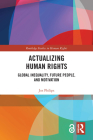 Actualizing Human Rights: Global Inequality, Future People, and Motivation (Routledge Studies in Human Rights) Cover Image