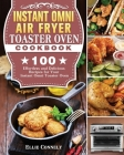 Instant Omni Air Fryer Toaster Oven Cookbook: 100 Effortless and Delicious Recipes for Your Instant Omni Toaster Oven Cover Image