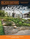 Black & Decker The Complete Guide to Landscape Projects, 2nd Edition: Stonework, Plantings, Water Features, Carpentry, Fences (Black & Decker Complete Guide) Cover Image