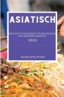 Asiatisch 2021: Einfach Zu Machende Traditionelle Und Moderne Rezepte (Asian Recipes 2021 German Edition) Cover Image