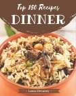 Top 150 Dinner Recipes: Best Dinner Cookbook for Dummies Cover Image