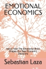 Emotional Economics: About How The Emotional Brain Shapes Our Real Economic Decisions Cover Image