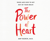 The Power of Heart: When and How to Get Out of Your Brain Cover Image