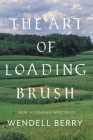 The Art of Loading Brush: New Agrarian Writings Cover Image