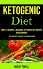 Ketogenic Diet: Simple, Healthy & Delicious Ketogenic Diet Recipes for Beginners (Ketogenic Diet Cookbook, Ketogenic Recipes) Cover Image