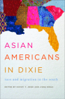 Asian Americans in Dixie: Race and Migration in the South (Asian American Experience) Cover Image