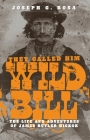 They Called Him Wild Bill: The Life and Adventures of James Butler Hickok Cover Image