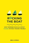 Rocking the Boat: How Tempered Radicals Effect Change Without Making Trouble Cover Image