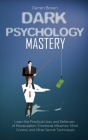 Dark Psychology Mastery: Learn the Practical Uses and Defenses of Manipulation, Emotional Influence, Mind Control, and Other Secret Techniques Cover Image