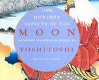 One Hundred Aspects of the Moon: Japanese Woodblock Prints by Yoshitoshi Cover Image