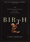 Birth: The Surprising History of How We Are Born Cover Image